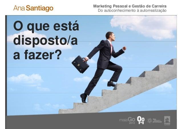 Marketing Pessoal e Gestão de Carreira               Do autoconhecimento à autorrealizaçãoO que estádisposto/aa fazer?12