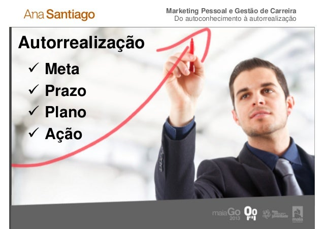 Marketing Pessoal e Gestão de Carreira                    Do autoconhecimento à autorrealizaçãoAutorrealização     Meta   ...