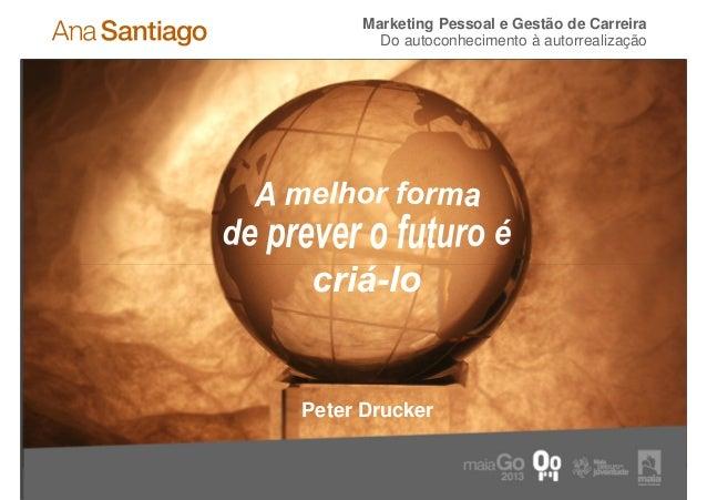 Marketing Pessoal e Gestão de Carreira             Do autoconhecimento à autorrealização     Peter Drucker14