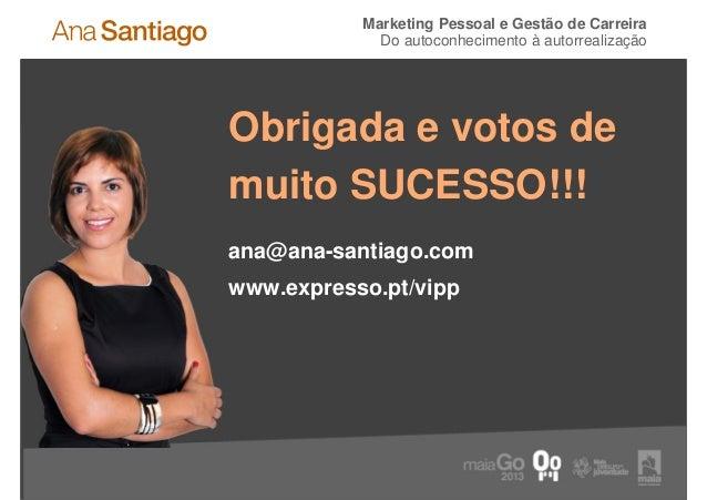 Marketing Pessoal e Gestão de Carreira             Do autoconhecimento à autorrealizaçãoObrigada e votos demuito SUCESSO!!...