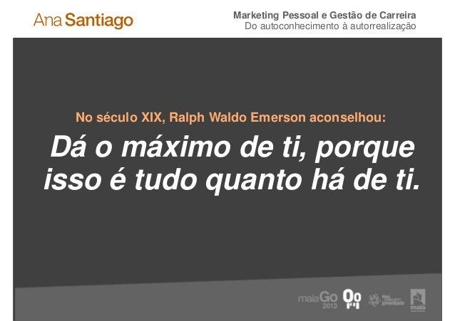 Marketing Pessoal e Gestão de Carreira                           Do autoconhecimento à autorrealização  No século XIX, Ral...