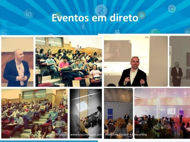 Eventos em direto  Vasco Marques | www.vascomarques.com | Marketing Pessoal e Networking