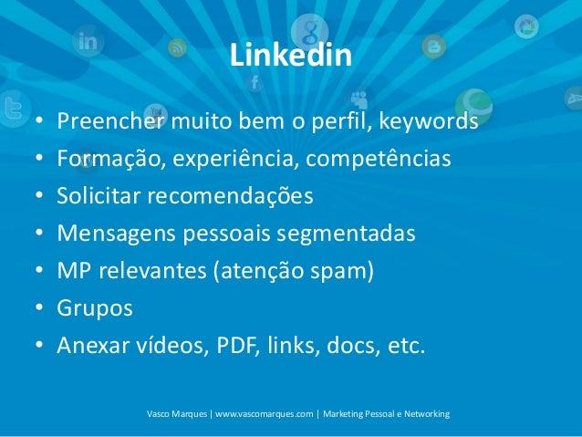 Linkedin • • • • • • •  Preencher muito bem o perfil, keywords Formação, experiência, competências Solicitar recomendações...