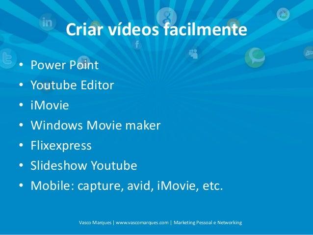 Criar vídeos facilmente • • • • • • •  Power Point Youtube Editor iMovie Windows Movie maker Flixexpress Slideshow Youtube...