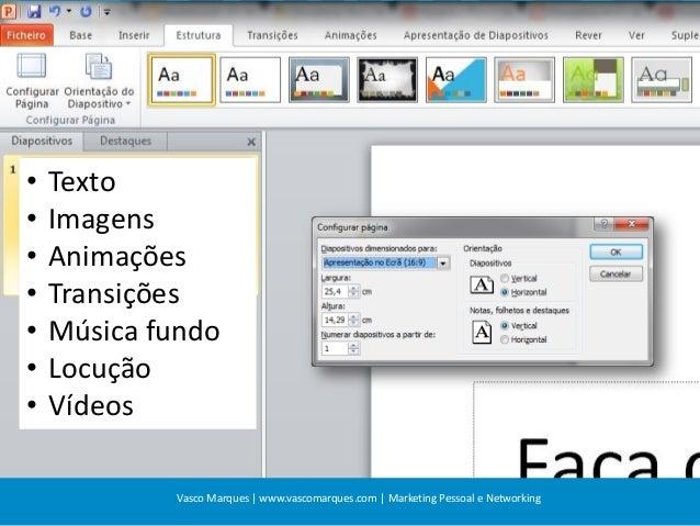 • • • • • • •  Texto Imagens Animações Transições Música fundo Locução Vídeos Vasco Marques | www.vascomarques.com | Marke...