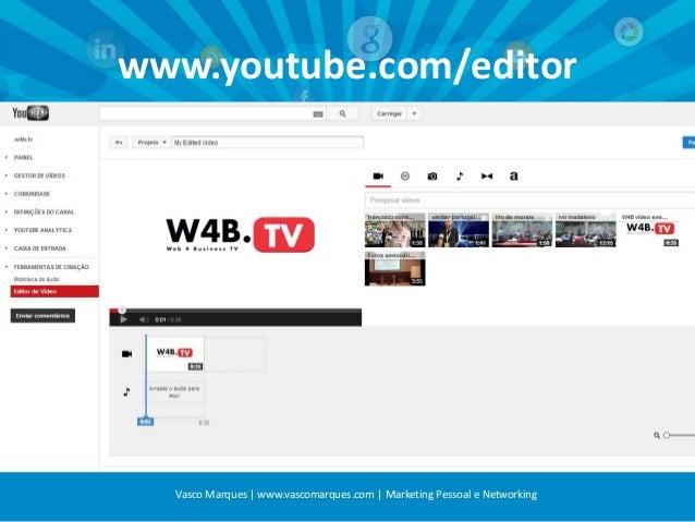 www.youtube.com/editor  Vasco Marques | www.vascomarques.com | Marketing Pessoal e Networking