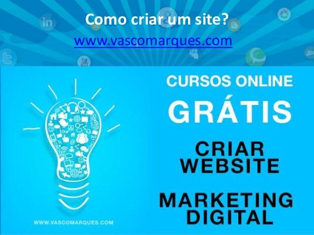 Como criar um site? www.vascomarques.com  www.vascomarques.net  Vasco Marques | www.vascomarques.com | Marketing Pessoal e...