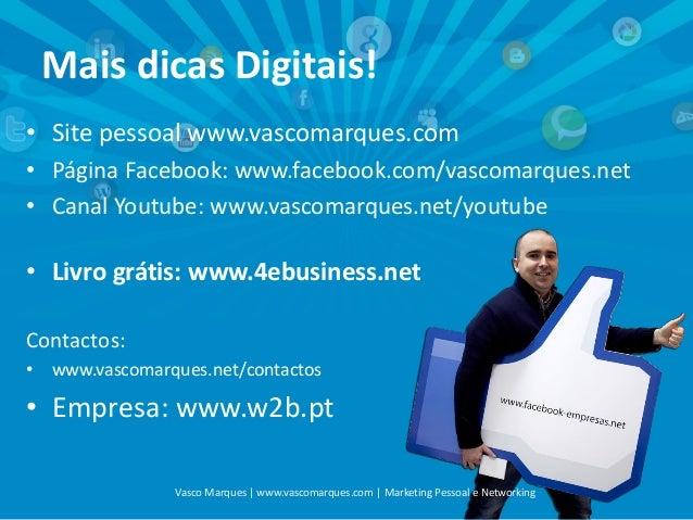 Mais dicas Digitais! • Site pessoal www.vascomarques.com • Página Facebook: www.facebook.com/vascomarques.net • Canal Yout...