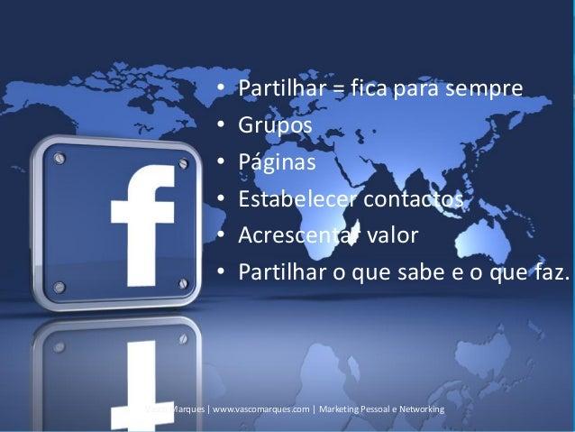 • • • • • •  Partilhar = fica para sempre Grupos Páginas Estabelecer contactos Acrescentar valor Partilhar o que sabe e o ...