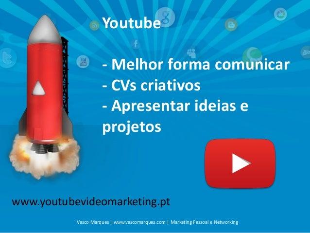 Youtube - Melhor forma comunicar - CVs criativos - Apresentar ideias e projetos  www. outubevideomarketingpt y . Vasco M...
