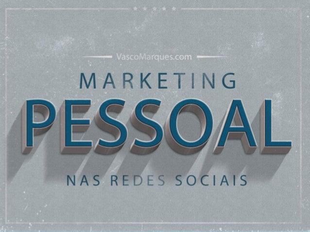 Vasco Marques  www.vascomarques.com  Vasco Marques | www.vascomarques.com | Marketing Pessoal e Networking