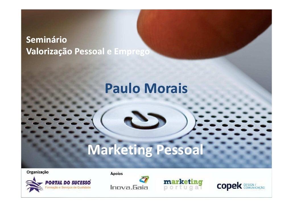 SeminárioValorização Pessoal e Emprego                  Paulo Morais              Marketing Pessoal