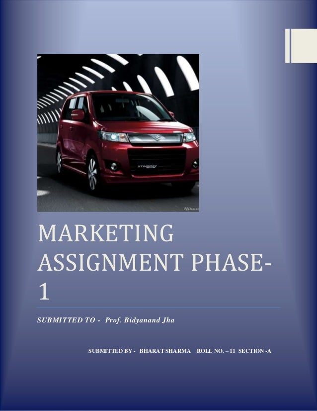 MARKETINGASSIGNMENT PHASE-1SUBMITTED TO - Prof. Bidyanand Jha            SUBMITTED BY - BHARAT SHARMA ROLL NO. – 11 SECTIO...