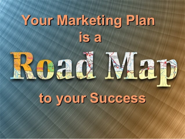 Your Marketing Plan        is a  to your Success