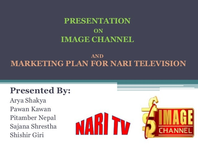 PRESENTATION                       ON                  IMAGE CHANNEL                       ANDMARKETING PLAN FOR NARI TELE...