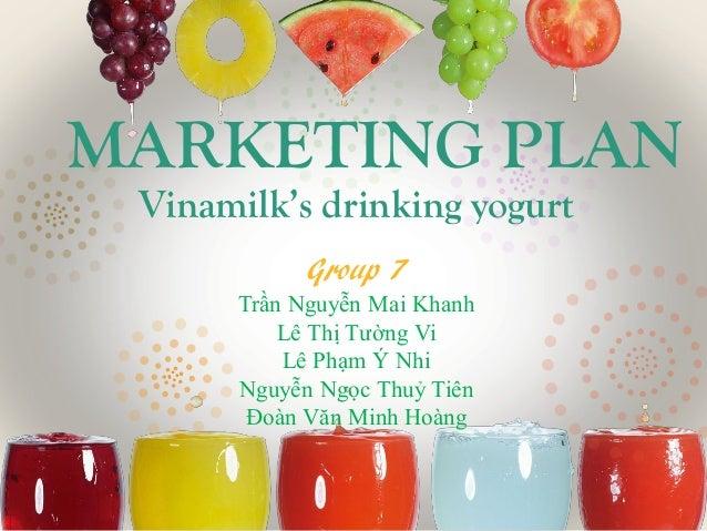 MARKETING PLAN Vinamilk's drinking yogurt Group 7 Trần Nguyễn Mai Khanh Lê Thị Tường Vi Lê Phạm Ý Nhi Nguyễn Ngọc Thuỷ Tiê...