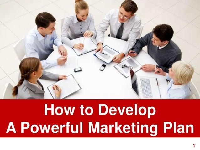 1visit: www.studyMarketing.org How to Develop A Powerful Marketing Plan