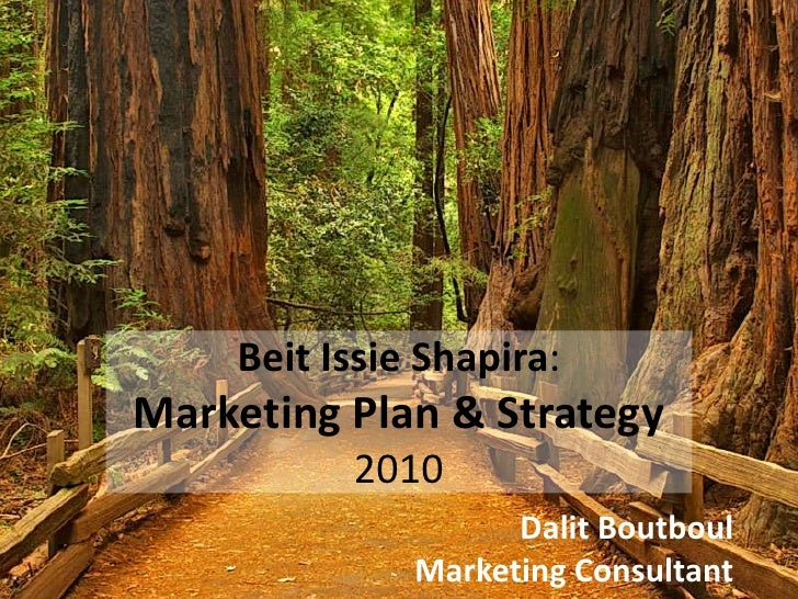 BeitIssieShapira:Marketing Plan & Strategy2010<br />DalitBoutboulMarketing Consultant<br />