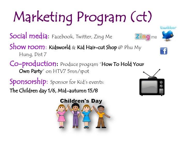 Marketing Program (ct)Social media: Facebook, Twitter, Zing MeShow room: Kidsworld & Kid Hair-cut Shop @ Phu My   Hung, Di...