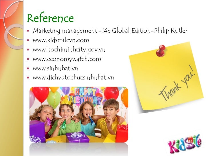 Reference   Marketing management -14e Global Edition-Philip Kotler   www.kidsmilevn.com   www.hochiminhcity.gov.vn   w...