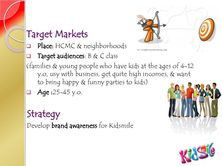 Target Markets   Place: HCMC & neighborhoods Target audiences: B & C class(families & young people who have kids at the ...