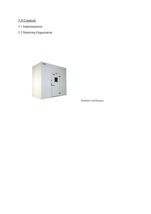 5.0 Controls 5.1 Implementation 5.2 Marketing Organization Modular Cold Rooms
