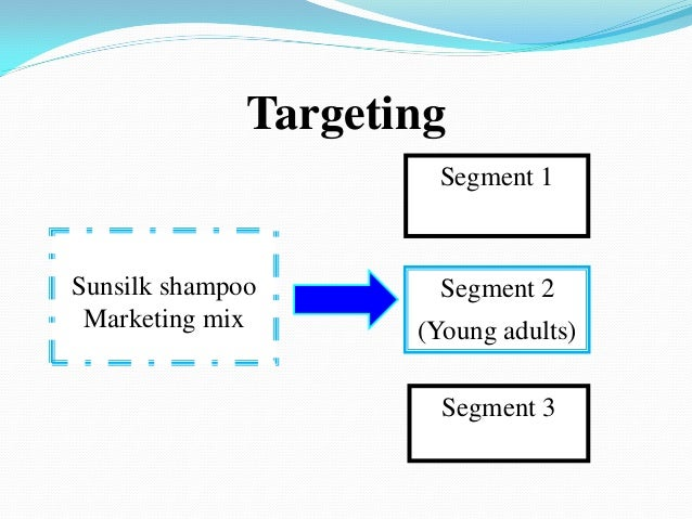 sunsilk segmentation strategy Distribution issues come into play heavily in deciding brand level strategy   marketer that may normally be associated with other elements of the marketing  mix.