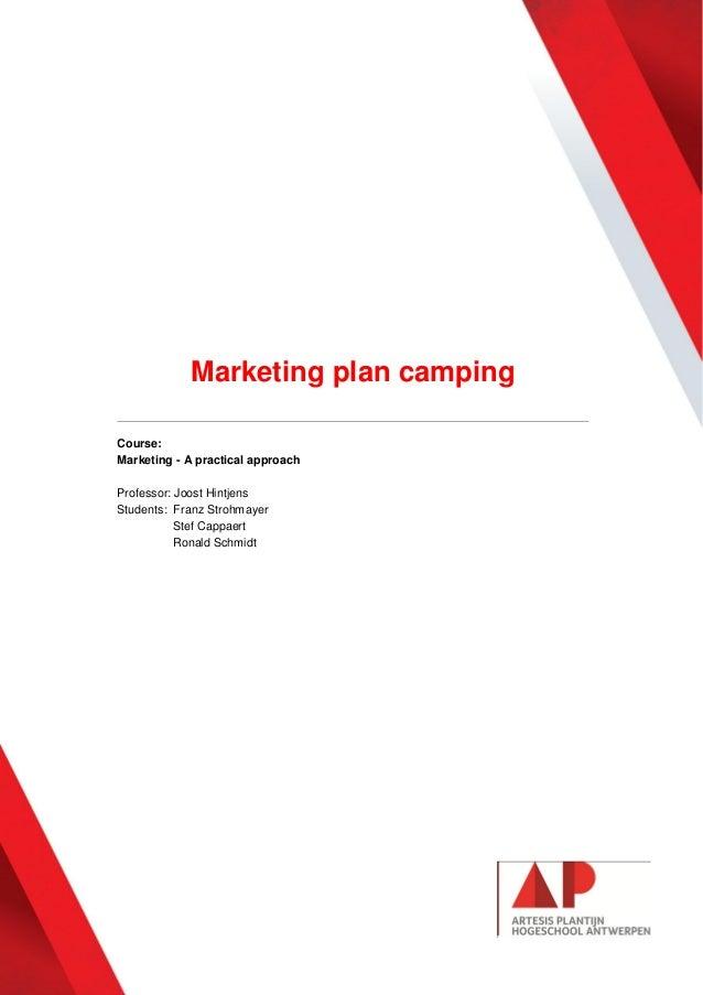 Marketing plan camping Course: Marketing - A practical approach Professor: Joost Hintjens Students: Franz Strohmayer Stef ...