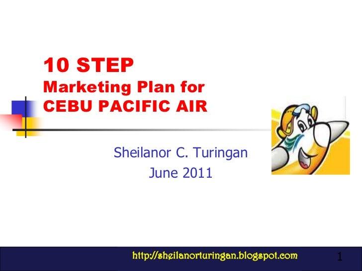 1<br />10 STEP Marketing Plan for CEBU PACIFIC AIR<br />Sheilanor C. Turingan<br />June 2011<br />http://sheilanorturingan...