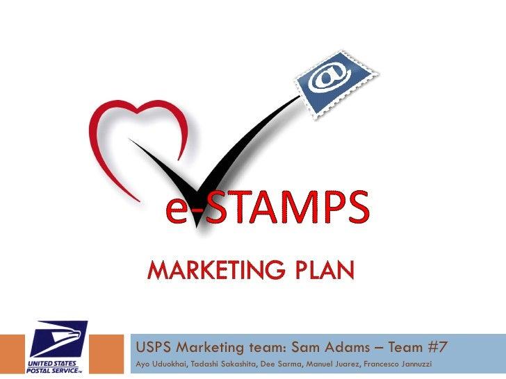 USPS Marketing team: Sam Adams – Team #7 Ayo Uduokhai, Tadashi Sakashita, Dee Sarma, Manuel Juarez, Francesco Jannuzzi