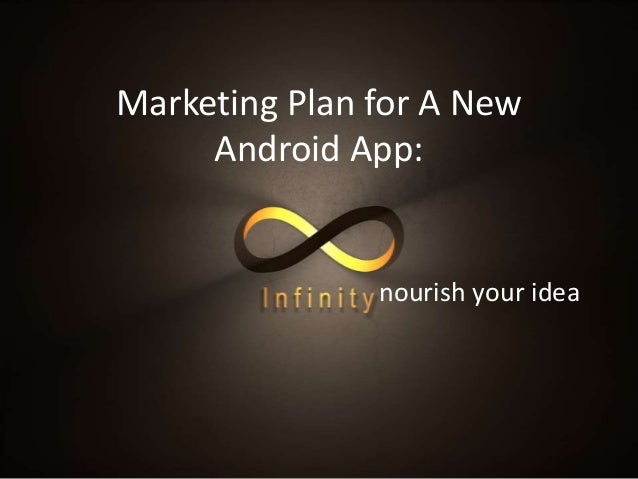 Marketing Plan for A New Android App: nourish your idea
