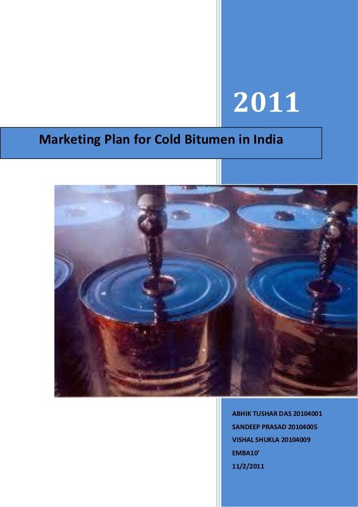 2011Marketing Plan for Cold Bitumen in India                               ABHIK TUSHAR DAS 20104001                      ...