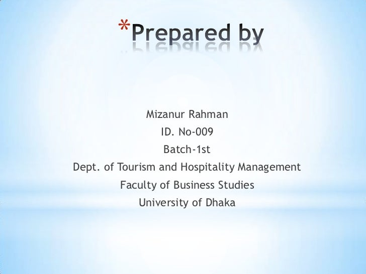 Prepared by <br />Mizanur Rahman<br />ID. No-009<br />Batch-1st<br />Dept. of Tourism and Hospitality Management <br />Fac...