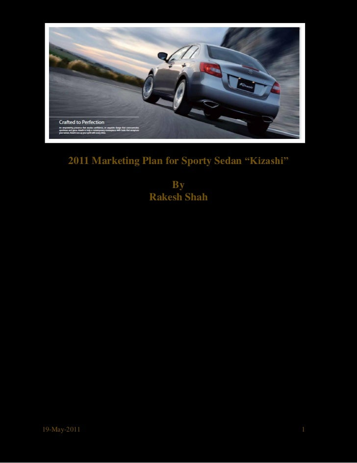 "2011 Marketing Plan for Sporty Sedan ""Kizashi""                           By                       Rakesh Shah19-May-2011  ..."
