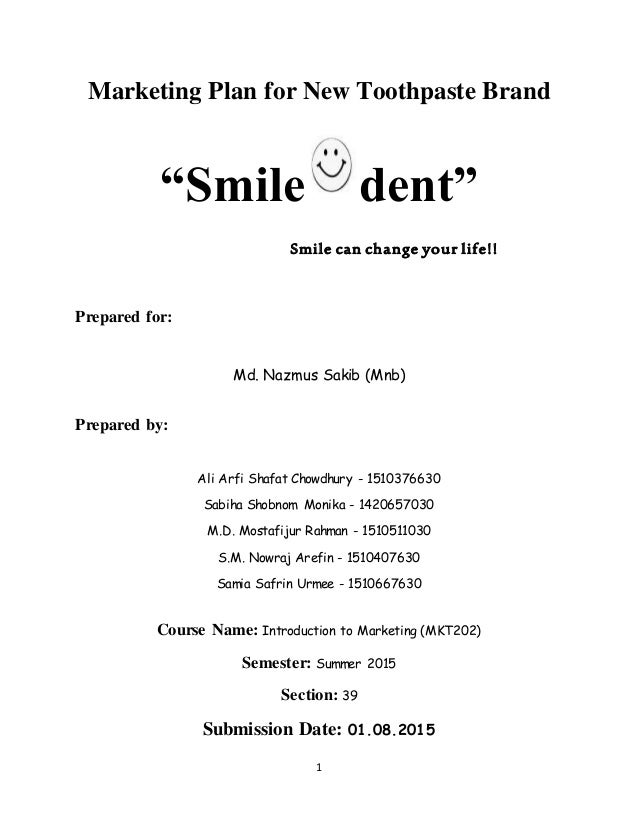 """1 Marketing Plan for New Toothpaste Brand """"Smile dent"""" Smile can change your life!! Prepared for: Md. Nazmus Sakib (Mnb) P..."""