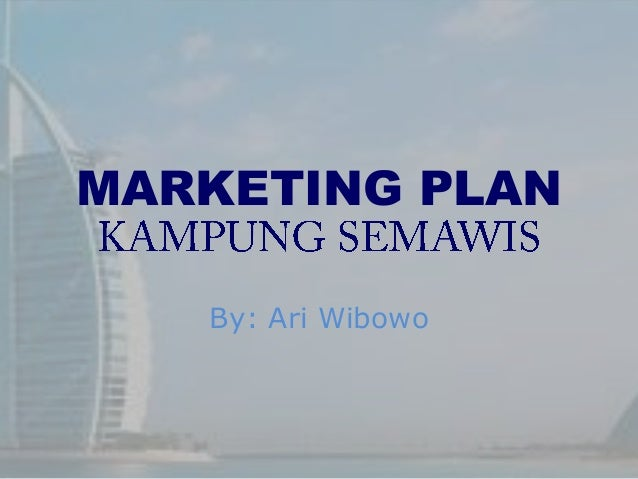 MARKETING PLAN By: Ari Wibowo