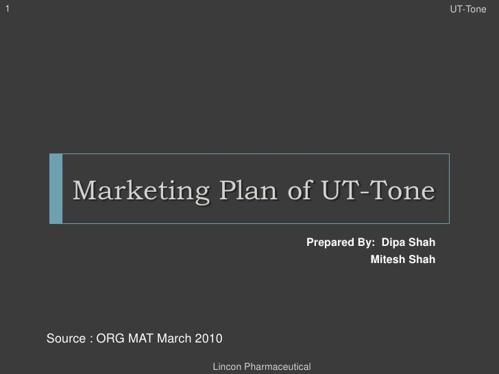 Marketing Plan of UT-Tone <br />Prepared By:  Dipa Shah <br />Mitesh Shah<br />UT-Tone<br />1<br />Lincon Pharmaceutical L...