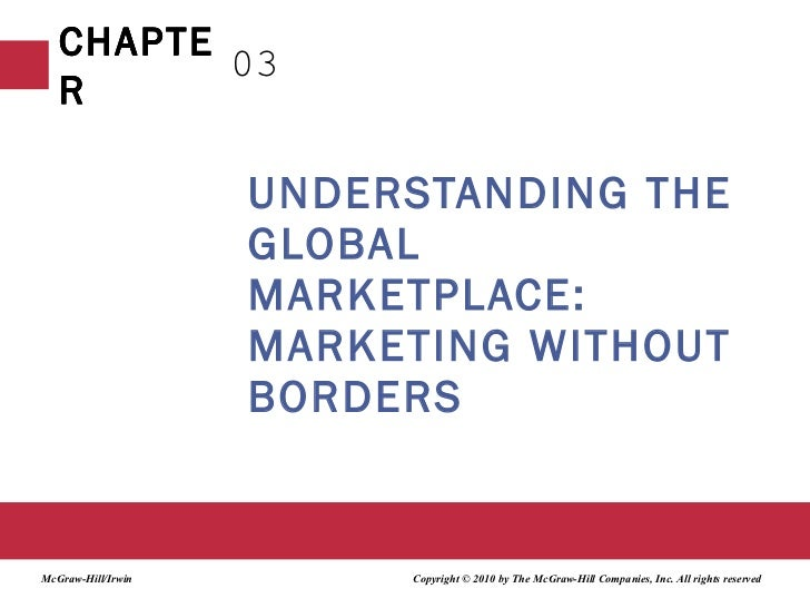 UNDERSTANDING THE GLOBAL MARKETPLACE: MARKETING WITHOUT BORDERS 03 Copyright © 2010 by The McGraw-Hill Companies, Inc. All...