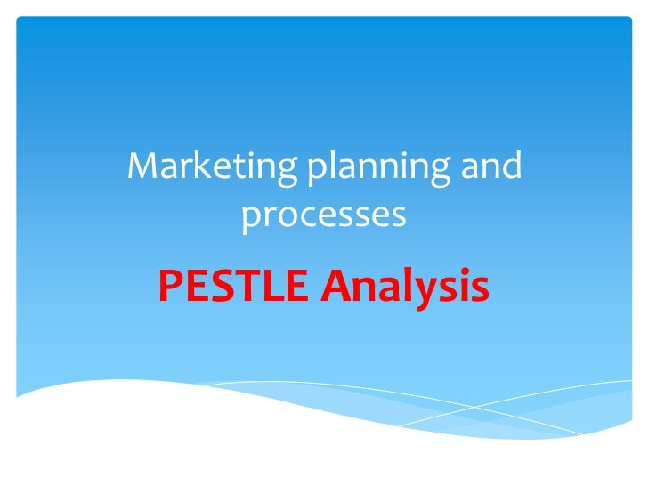 Marketing planning and      processes PESTLE Analysis