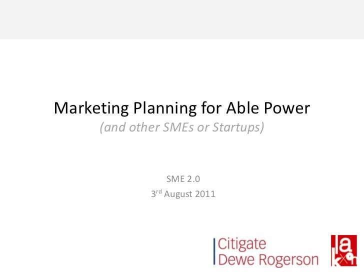 Marketing Planning for Able Power(and other SMEs or Startups)<br />SME 2.0<br />3rd August 2011<br />
