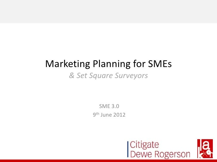Marketing Planning for SMEs     & Set Square Surveyors              SME 3.0           9th June 2012