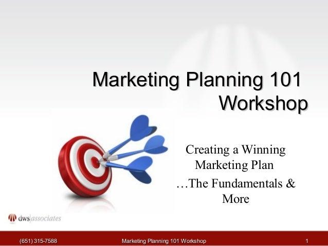 MMaarrkkeettiinngg PPllaannnniinngg 110011  WWoorrkksshhoopp  Creating a Winning  Marketing Plan  …The Fundamentals &  Mor...
