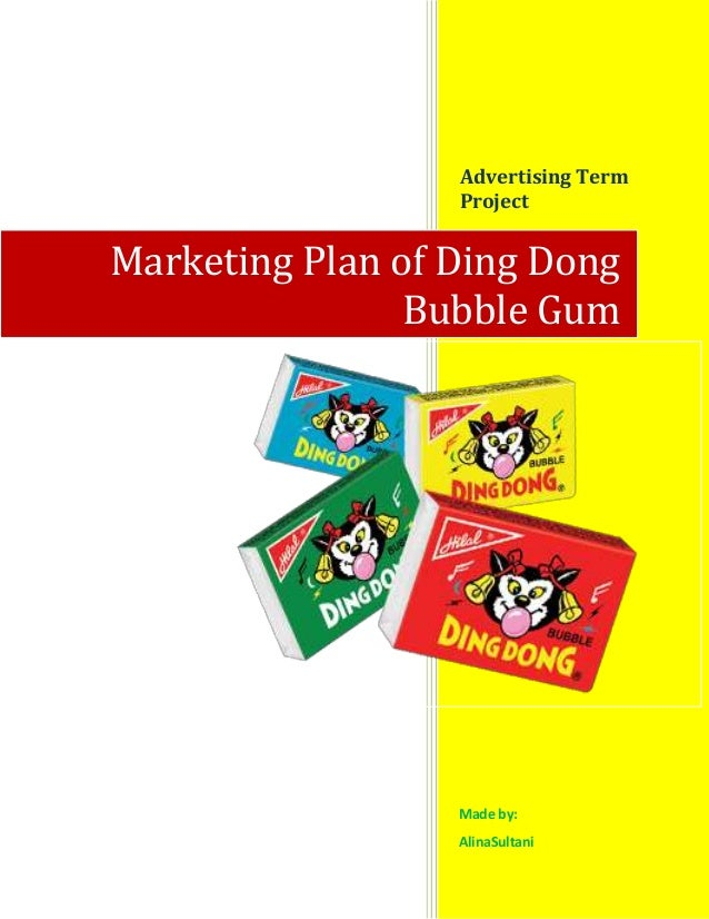Advertising Term Project  Marketing Plan of Ding Dong Bubble Gum  Made by: AlinaSultani