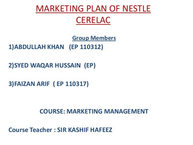 MARKETING PLAN OF NESTLE CERELAC Group Members  1)ABDULLAH KHAN (EP 110312) 2)SYED WAQAR HUSSAIN (EP)  3)FAIZAN ARIF ( EP ...