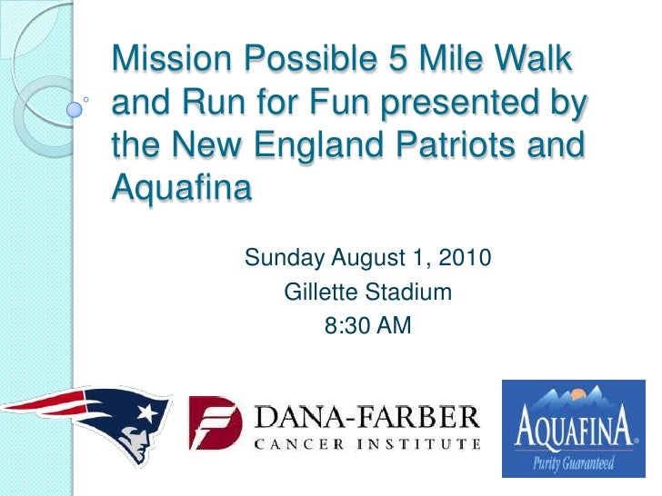 Mission Possible 5 Mile Walk and Run for Fun presented by the New England Patriots and Aquafina<br />Sunday August 1, 2010...