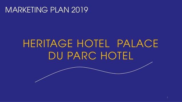 MARKETING PLAN 2019 HERITAGE HOTEL PALACE DU PARC HOTEL 1