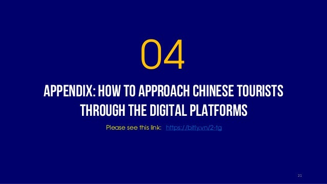 APPENDIX: HOW TO APPROACH CHINESETOURISTS THROUGH THE DIGITAL PLATFORMS 04 21 Please see this link: https://bitly.vn/2-tg