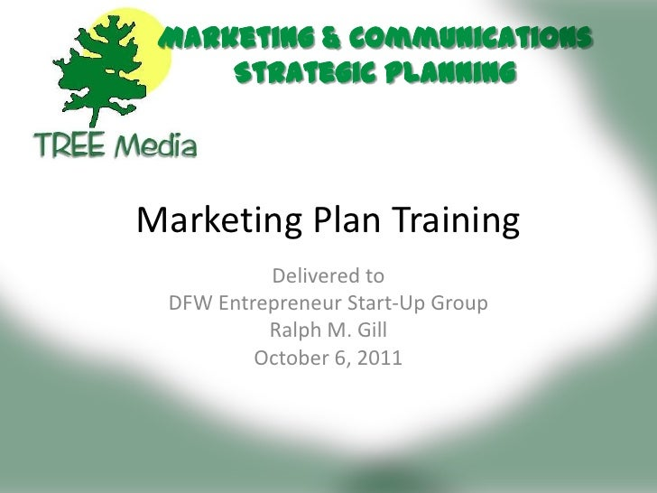 Marketing Plan Training<br />Delivered to <br />DFW Entrepreneur Start-Up Group<br />Ralph M. Gill<br />October 6, 2011<br />