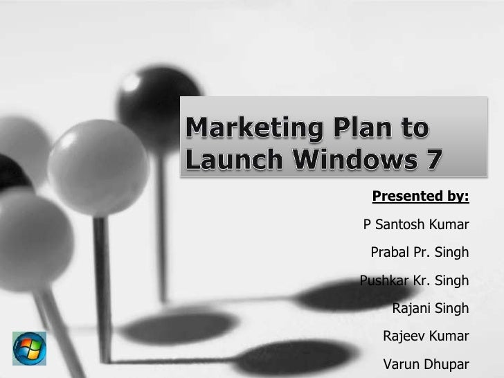 Marketing Plan to Launch Windows 7<br />Presented by:<br />P Santosh Kumar<br />PrabalPr. Singh<br />Pushkar Kr. Singh<br ...