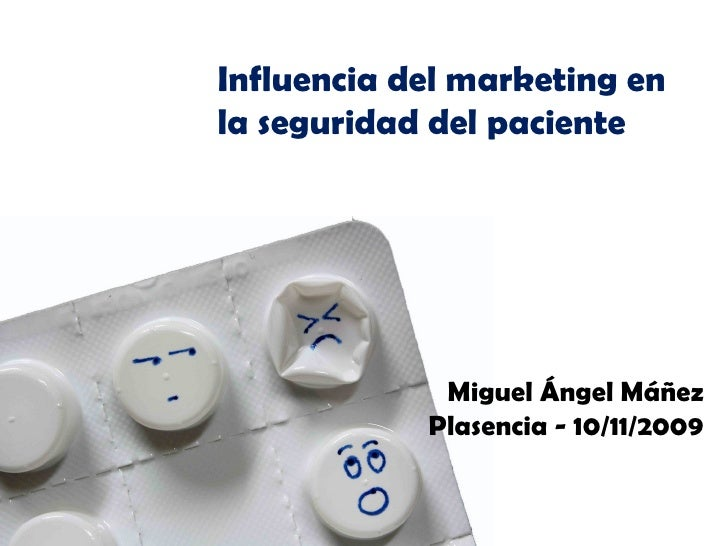 Influencia del marketing en la seguridad del paciente Miguel Ángel Máñez Plasencia - 10/11/2009